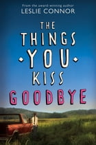 The Things You Kiss Goodbye Cover Image