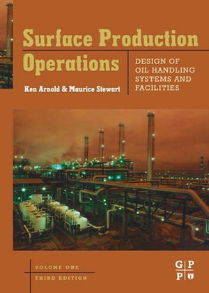 Surface Production Operations,  Volume 1 Design of Oil Handling Systems and Facilities