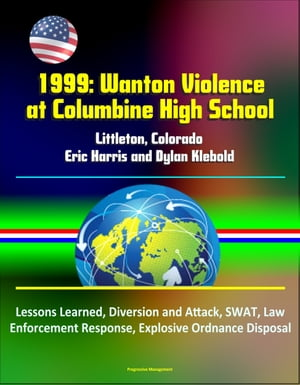 1999: Wanton Violence at Columbine High School - Littleton, Colorado, Eric Harris and Dylan Klebold, Lessons Learned, Diversion and Attack, SWAT, Law