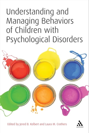 Understanding and Managing Behaviors of Children with Psychological Disorders A Reference for Classroom Teachers