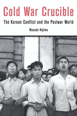 Cold War Crucible The Korean Conflict and the Postwar World