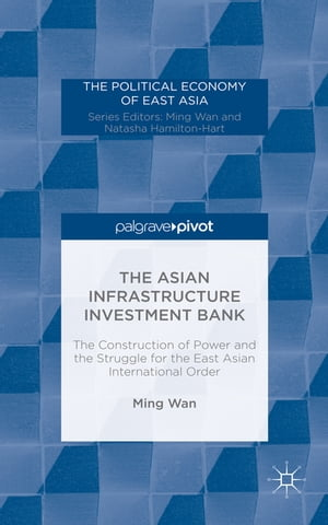 The Asian Infrastructure Investment Bank The Construction of Power and the Struggle for the East Asian International Order