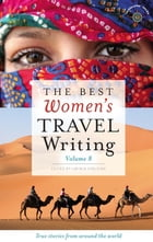 The Best Women's Travel Writing, Volume 8 Cover Image