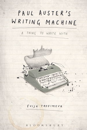Paul Auster's Writing Machine A Thing to Write With