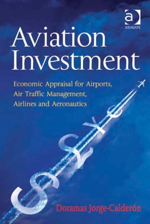 Aviation Investment Economic Appraisal for Airports,  Air Traffic Management,  Airlines and Aeronautics