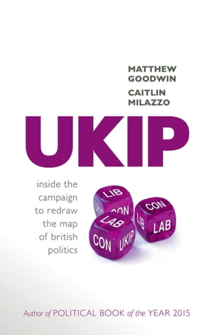 UKIP Inside the Campaign to Redraw the Map of British Politics