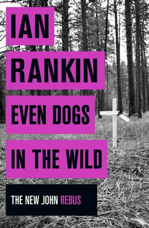 Even Dogs in the Wild The New John Rebus