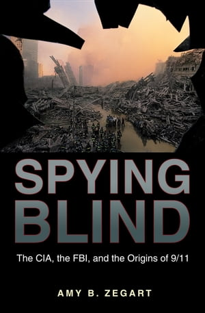 Spying Blind The CIA,  the FBI,  and the Origins of 9/11