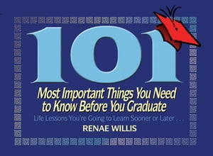 101 Most Important Things You Need to Know Before You Graduate Life Lessons You're Going to Learn Sooner or Later...