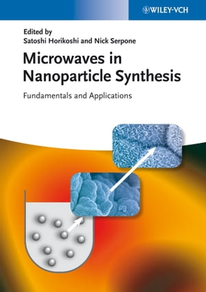 Microwaves in Nanoparticle Synthesis Fundamentals and Applications