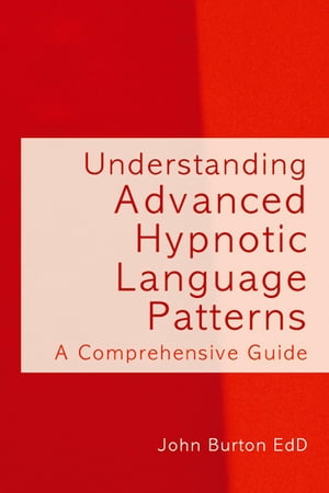Understanding Advanced Hypnotic Language Patterns A comprehensive guide