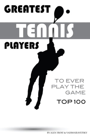 Greatest Tennis Players to Ever Play the Game Top 100