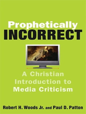 Prophetically Incorrect A Christian Introduction to Media Criticism
