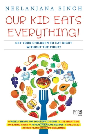 Our Kids Eats Everything Get Your Children To Eat Right Without The Fight