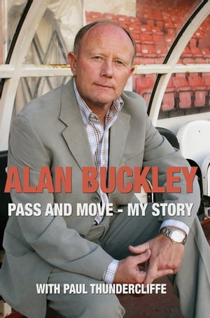Alan Buckley: Pass and Move My Story