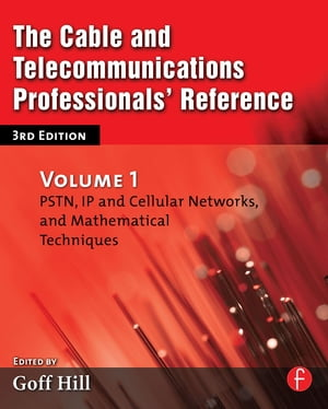 The Cable and Telecommunications Professionals' Reference PSTN,  IP and Cellular Networks,  and Mathematical Techniques