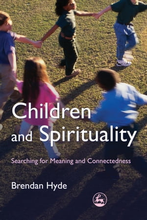 Children and Spirituality Searching for Meaning and Connectedness