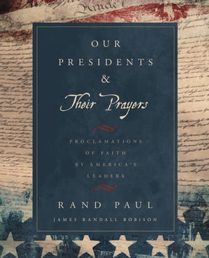 Our Presidents & Their Prayers Proclamations of Faith by America's Leaders