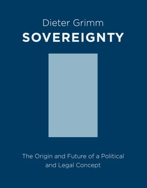 Sovereignty The Origin and Future of a Political Concept