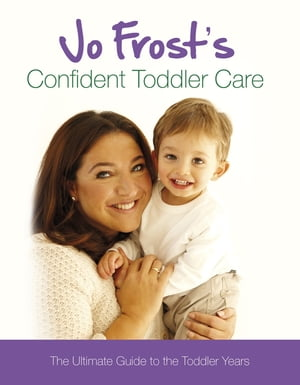 Jo Frost's Confident Toddler Care The Ultimate Guide to The Toddler Years