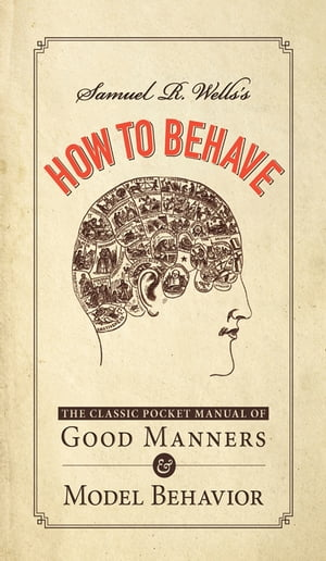 Samuel R. Wells's How to Behave: The Classic Pocket Manual of Good Manners and Model Behavior