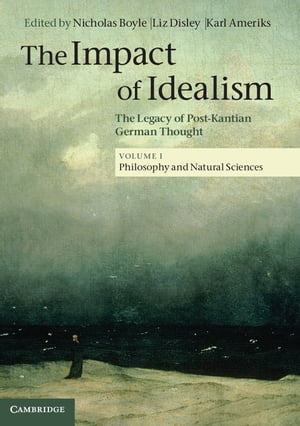 The Impact of Idealism: Volume 1,  Philosophy and Natural Sciences The Legacy of Post-Kantian German Thought