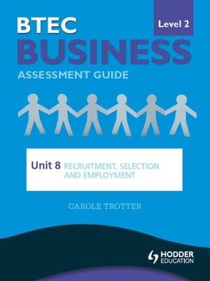 BTEC First Business Level 2 Assessment Guide: Unit 8 Recruitment,  Selection and Employment