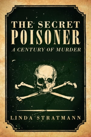 The Secret Poisoner A Century of Murder
