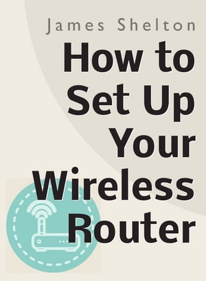 How To Set Up Your Wireless Router