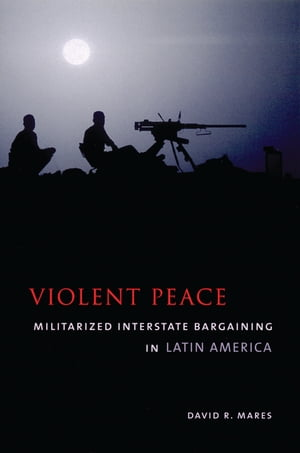 Violent Peace Militarized Interstate Bargaining in Latin America