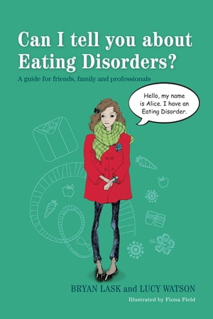 Can I tell you about Eating Disorders? A guide for friends,  family and professionals