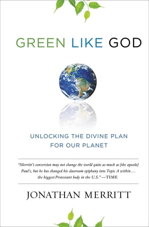 Green Like God Unlocking the Divine Plan for Our Planet