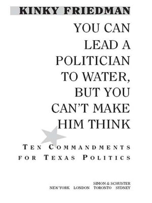You Can Lead a Politician to Water,  But You Can't Make Him Think Ten Commandments for Texas Politics