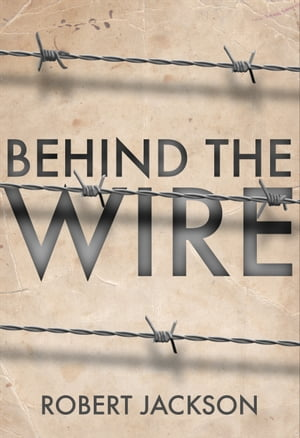 Behind the Wire Prisoners of War 1914-18