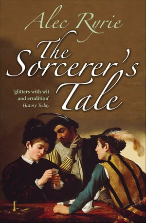 The Sorcerer's Tale Faith and Fraud in Tudor England