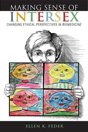 Making Sense of Intersex Changing Ethical Perspectives in Biomedicine