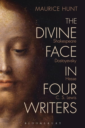 The Divine Face in Four Writers Shakespeare,  Dostoyevsky,  Hesse,  and C. S. Lewis