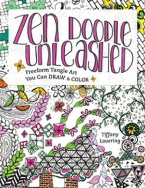 Zen Doodle Unleashed Freeform Tangle Art You Can Draw and Color