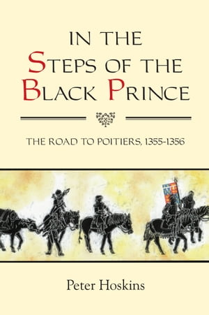 In the Steps of the Black Prince The Road to Poitiers,  1355-1356