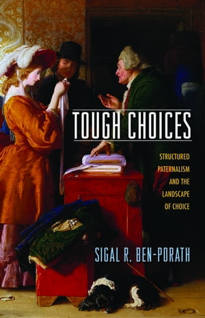 Tough Choices Structured Paternalism and the Landscape of Choice