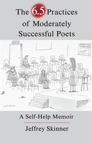 The 6.5 Practices of Moderately Successful Poets A Self-Help Memoir