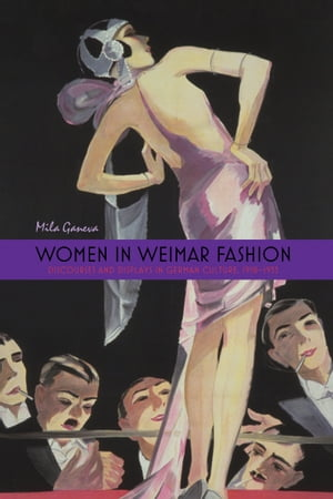 Women in Weimar Fashion Discourses and Displays in German Culture,  1918-1933