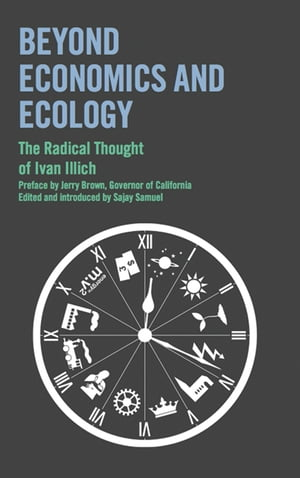 Beyond Economics and Ecology The Radical Thought of Ivan Illich