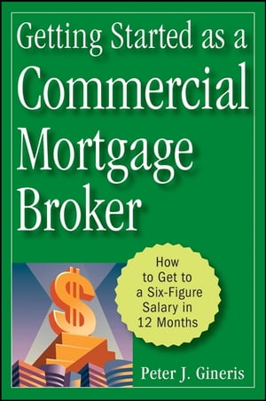 Getting Started as a Commercial Mortgage Broker How to Get to a Six-Figure Salary in 12 Months
