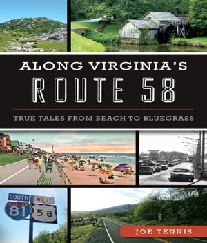 Along Virginia?s Route 58 True Tales From Beach to Bluegrass