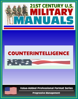 21st Century U.S. Military Manuals: Counterintelligence Field Manual - FM 34-60 (Value-Added Professional Format Series)