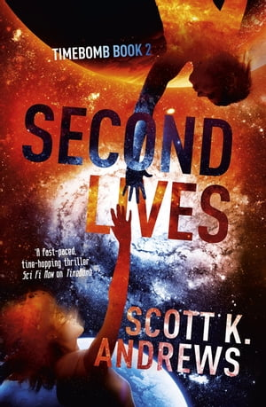 Second Lives The TimeBomb Trilogy: Book 2