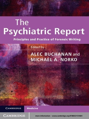 The Psychiatric Report Principles and Practice of Forensic Writing