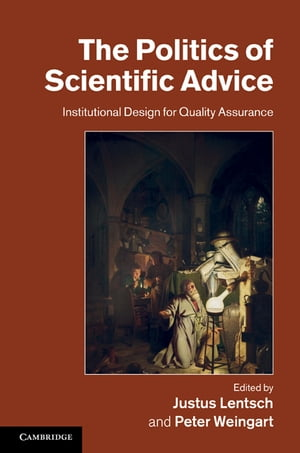 The Politics of Scientific Advice Institutional Design for Quality Assurance