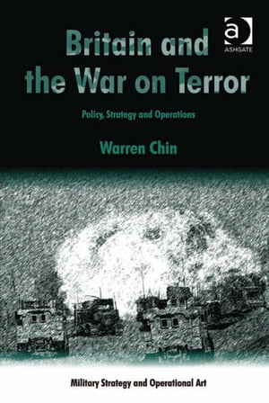 Britain and the War on Terror Policy,  Strategy and Operations